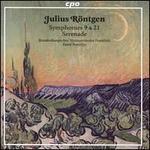 Julius Röntgen: Symphonies 9 & 21; Serenade