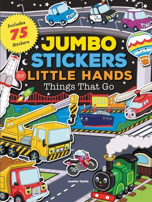Jumbo Stickers for Little Hands: Things That Go: Includes 75 Stickers -