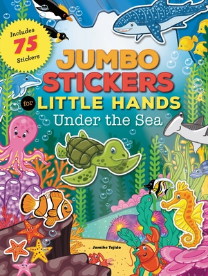 Jumbo Stickers for Little Hands: Under the Sea: Includes 75 Stickers -