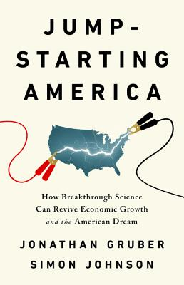 Jump-Starting America: How Breakthrough Science Can Revive Economic Growth and the American Dream - Gruber, Jonathan, and Johnson, Simon