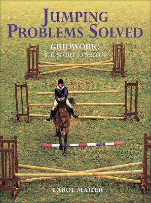 Jumping Problems Solved: Gridwork: The Secret to Success - Mailer, Carol