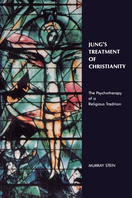 Jung's Treatment of Christianity: The Psychotherapy of a Religious Tradition - Stein, Murray