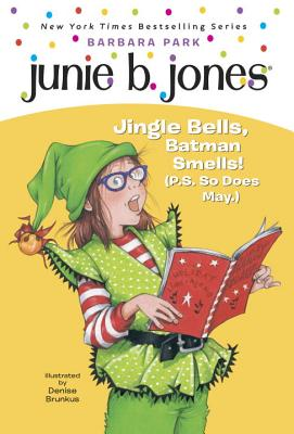 Junie B. 1st Grader Jingle Bells, Batman Smells! (P.S. So Does May) - Park, Barbara, and Brunkus, Denise (Illustrator)