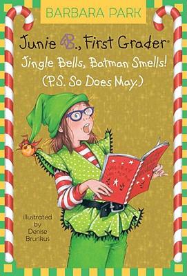 Junie B. 1st Grader Jingle Bells, Batman Smells! (P.S. So Does May) - Park, Barbara