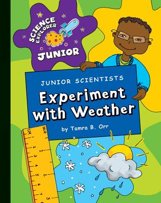 Junior Scientists: Experiment with Weather - Orr, Tamra