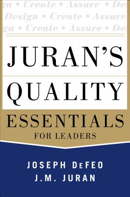Juran's Quality Essentials: For Leaders - Defeo, Joseph A
