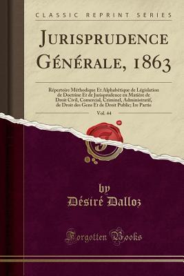 Jurisprudence Generale, 1863, Vol. 44: Repertoire ...