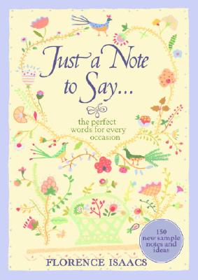 Just a Note to Say...: The Perfect Words for Every Occasion - Isaacs, Florence
