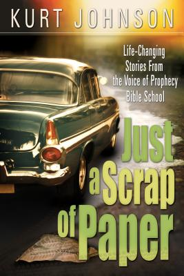 Just a Scrap of Paper: Life-Changing Stories from the Voice of Prophecy Bible School - Johnson, Kurt W