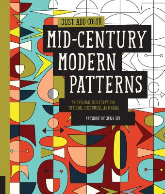 Just Add Color: Mid-Century Modern Patterns: 30 Original Illustrations to Color, Customize, and Hang - Ski, Jenn