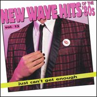 Just Can't Get Enough: New Wave Hits of the 80's, Vol. 13 - Various Artists