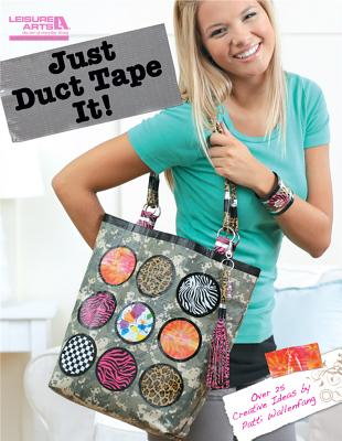 Just Duct Tape It! - Wallenfang, Patti, and Leisure Arts, Leisure Arts S