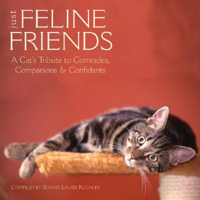Just Feline Friends: A Cat's Tribute to Comrades, Companions & Confidants - Kuchler, Bonnie Louise (Compiled by)