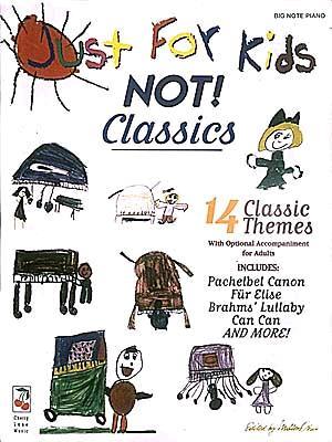 Just for Kids - Not! Classics - Okun, Milton (Editor), and Hal Leonard Publishing Corporation (Creator)