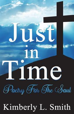 Just In Time: Poetry For The Soul - Smith, Kimberly L