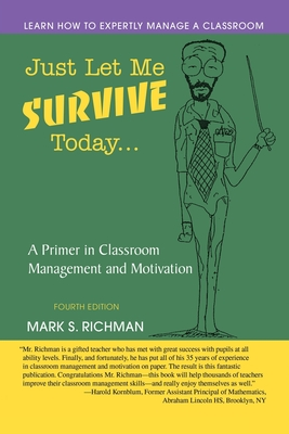 Just Let Me Survive Today: A Primer in Classroom Management and Motivation - Richman, Mark S