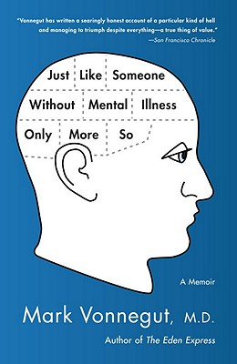 Just Like Someone Without Mental Illness Only More So: A Memoir - Vonnegut, Mark