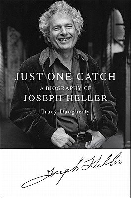 Just One Catch: A Biography of Joseph Heller - Daugherty, Tracy