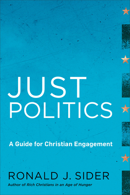 Just Politics: A Guide for Christian Engagement - Sider, Ronald J
