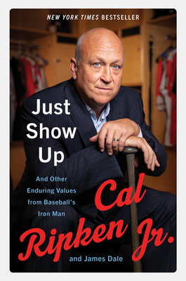 Just Show Up: And Other Enduring Values from Baseball's Iron Man - Ripken, Cal, Jr., and Dale, James