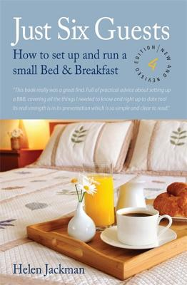 Just Six Guests: How to Set Up and Run a Small Bed & Breakfast - Jackman, Helen