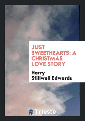 Just Sweethearts: A Christmas Love Story - Edwards, Harry Stillwell
