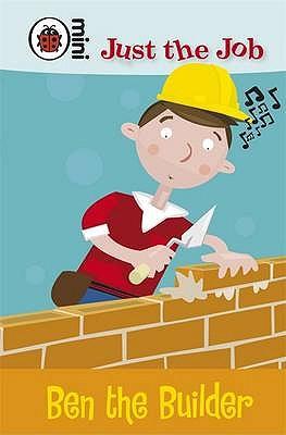 Just the Job: Ben the Builder -