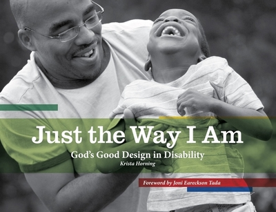 Just the Way I Am: God's Good Design in Disability - Horning, Krista