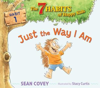 Just the Way I Am: Habit 1 - Covey, Sean
