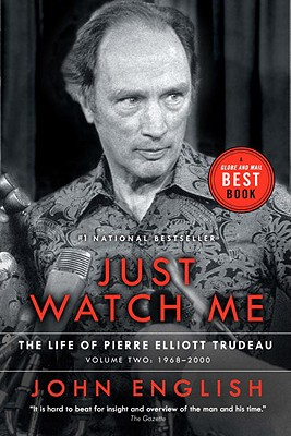 Just Watch Me: The Life of Pierre Elliott Trudeau, Volume Two: 1968-2000 - English, John