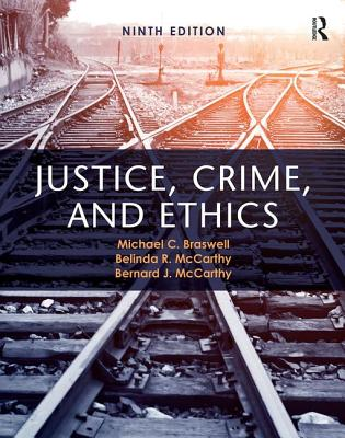 Justice, Crime, and Ethics - Braswell, Michael C., and McCarthy, Belinda Rodgers, and McCarthy, Belinda L.