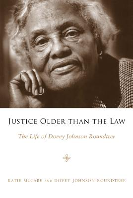 Justice Older Than the Law: The Life of Dovey Johnson Roundtree - McCabe, Katie, and Roundtree, Dovey Johnson