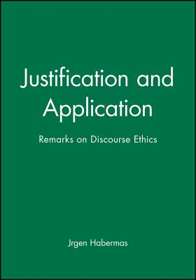 Justification and Application: Remarks on Discourse Ethics - Habermas, Jurgen