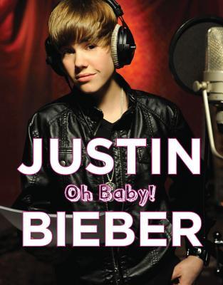 Justin Bieber: Oh Baby! - Triumph Books