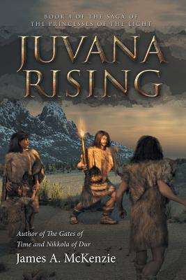 Juvana Rising: Book 4 of the Saga of the Princesses of the Light - McKenzie, James a