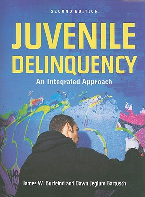 Juvenile Delinquency: An Integrated Approach - Burfeind, James W, and Bartusch, Dawn Jeglum