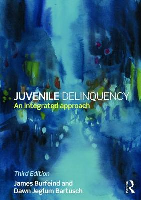 Juvenile Delinquency: An integrated approach - Burfeind, James W., and Bartusch, Dawn Jeglum
