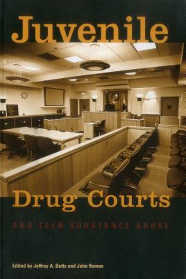 Juvenile Drug Courts and Teen Substance Abuse - Roman, John