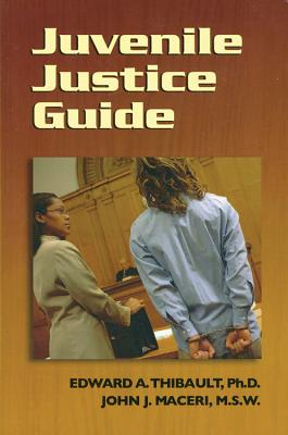 Juvenile Justice Guide - Thibault, Edward A, and Maceri, John J
