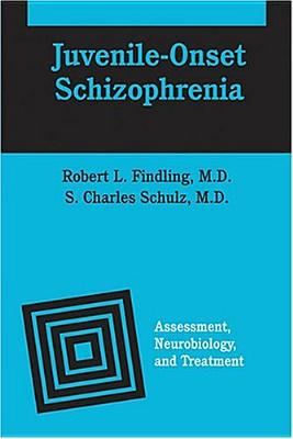 Juvenile-Onset Schizophrenia: Assessment, Neurobiology, and Treatment - Findling, Robert L, Dr., M.D. (Editor), and Schulz, S Charles, M.D. (Editor)
