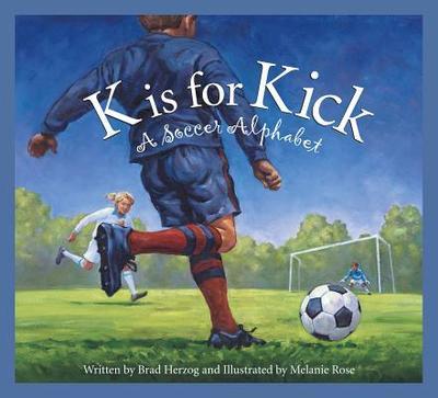 K Is for Kick: A Soccer Alphabet - Herzog, Brad