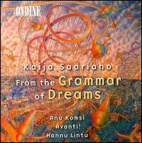 Kaija Saariaho: From the Grammar of Dreams - Anu Komsi (soprano); Anu Komsi (soprano); Anu Komsi (percussion); Hanna Juutilainen (flute); Jouko Laivuori (piano);...