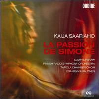 Kaija Saariaho: La Passion de Simone - Dawn Upshaw (soprano); Dominique Blanc (speech/speaker/speaking part); Tapiola Chamber Choir (choir, chorus);...