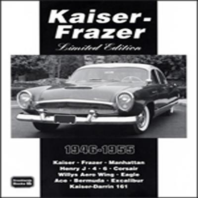 Kaiser-Frazer Limited Edition 1946-1955 - Clarke, R M (Editor)