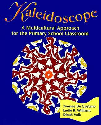 Kaleidoscope: A Multicultural Approach for the Primary School Classroom - de Gaetano, Yvonne, and Volk, Dinah, and Williams, Leslie R