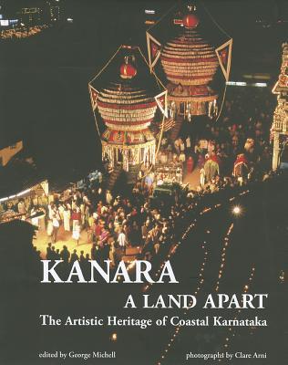 Kanara: A Land Apart: The Artistic Heritage of Coastal Karnataka - Michell, George (Editor)