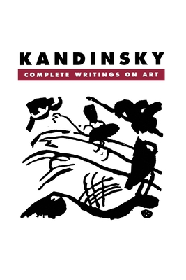 Kandinsky: Complete Writings on Art - Lindsay, Kenneth C, and Kandinsky, Wassily, and Vergo, Peter (Editor)