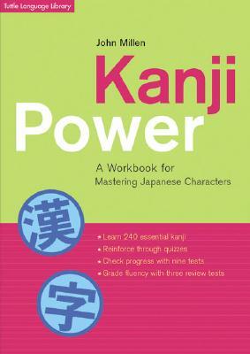 Kanji Power: A Workbook for Mastering Japanese Characters a Workbook for Mastering Japanese Characters - Tuttle Publishing, and Millen, John