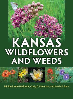 Kansas Wildflowers and Weeds - Haddock, Michael John, and Freeman, Craig C, and Bare, Janet E