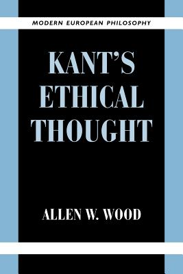 Kant's Ethical Thought - Wood, Allen W, Mr.